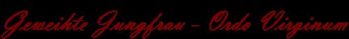 Jungfrauenweihe - Geweihte Jungfrau - Ordo Virginum